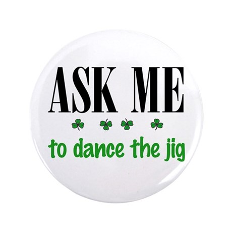 "ASK ME to dance the jig 3.5"" Button"