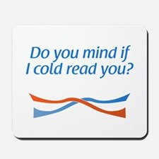 ...if I cold read you? Mousepad