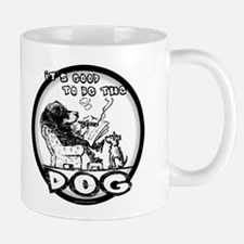Good to be the Dog... Mug