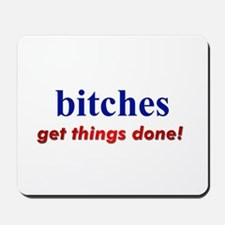 """""""Hillary - Bitches get things Mousepad"""