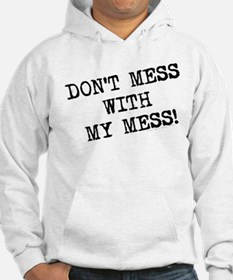 Don't Mess With My Mess Hoodie