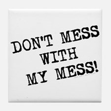 Don't Mess With My Mess Tile Coaster