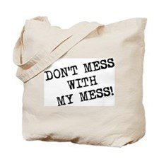 Don't Mess With My Mess Tote Bag