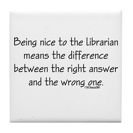 Being nice to the librarian.. Tile Coaster