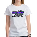 Mess with me you mess with the whole trailer park Women's T-Shirt