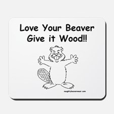 Love Your Beaver Give It Wood Mousepad