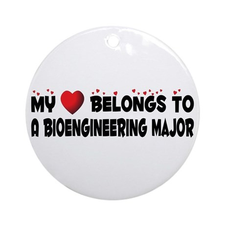 Belongs To A Bioengineering Major Ornament (Round)