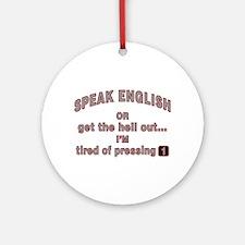 Speak English or... Ornament (Round)