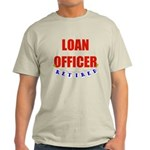 Retired Loan Officer Light T-Shirt