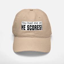 You Had Me at He Scores Baseball Baseball Cap
