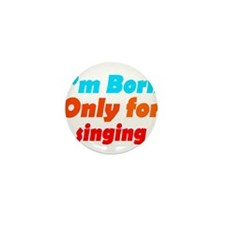 Born only for Singing Mini Button