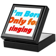 Born only for Singing Keepsake Box
