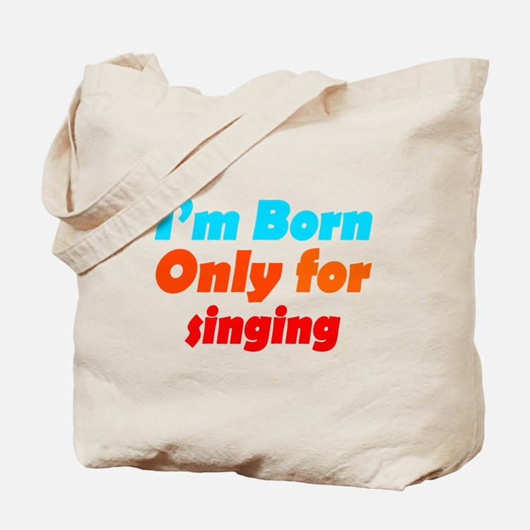 Born only for Singing Tote Bag