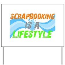 Scrapbooking is a lifestyle Yard Sign
