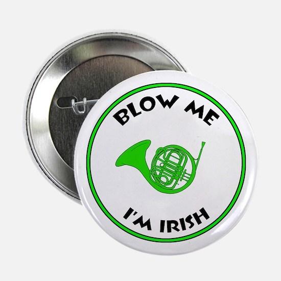 "Blow Me I'm Irish! 2.25"" Button"