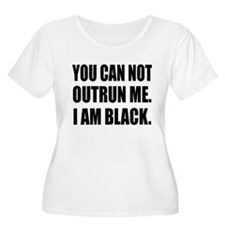 You can not outrun me. I am black.Women PlusSize T