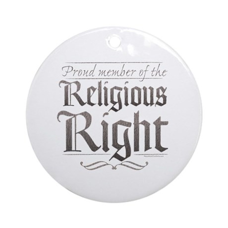 Proud Member of the Religious Right Ornament (Roun