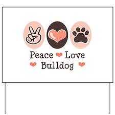 Peace Love Bulldog Yard Sign