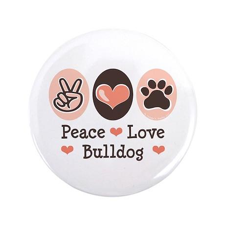 "Peace Love Bulldog 3.5"" Button"