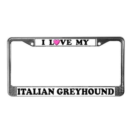 I Love My Italian Greyhound License Plate Frame