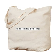 Tell Me Something I Don't Know Tote Bag