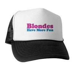 Blondes Have More Fun Trucker Hat