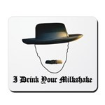 I Drink Your Milkshake Mousepad