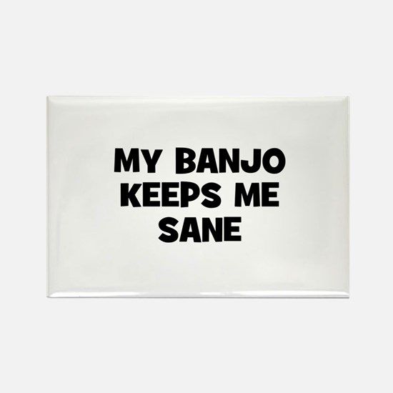 my Banjo keeps me sane Rectangle Magnet