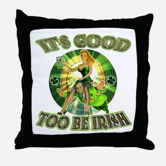 It's Good To Be Irish Throw Pillow