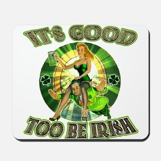 It's Good To Be Irish Mousepad
