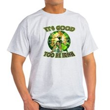 It's Good To Be Irish T-Shirt