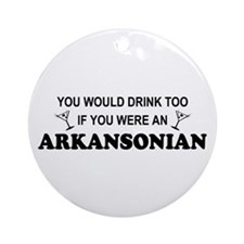 Arkansonian You'd Drink Too Ornament (Round)
