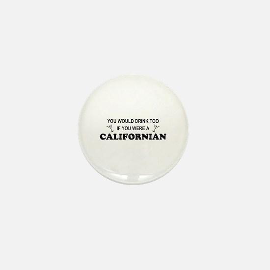 Californian You'd Drink Too Mini Button