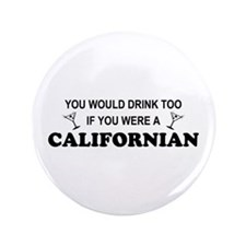 """Californian You'd Drink Too 3.5"""" Button"""