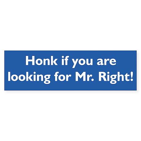 Honk for Mr. Right Bumper Sticker