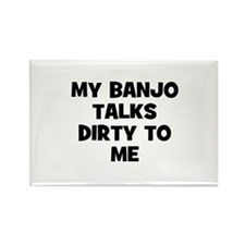 my Banjo talks dirty to me Rectangle Magnet