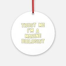 Trust Me I'm A Marine Biologi Ornament (Round)