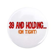 """39 and holding 3.5"""" Button"""