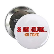 """39 and holding 2.25"""" Button"""