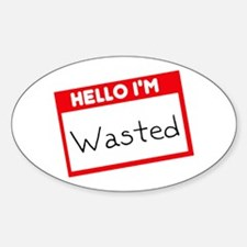 Hello, Im Wasted Design Oval Decal