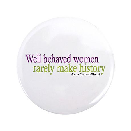 """Well Behaved Women 3.5"""" Button"""