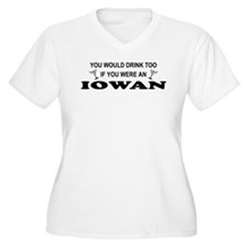 Iowan You'd Drink Too T-Shirt