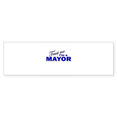 Trust Me I'm a Mayor Bumper Sticker