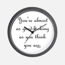 You're almost as good-looking Wall Clock
