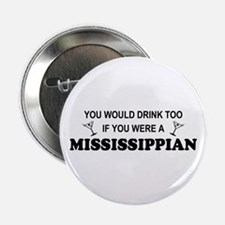 """Mississippian You'd Drink Too 2.25"""" Button"""