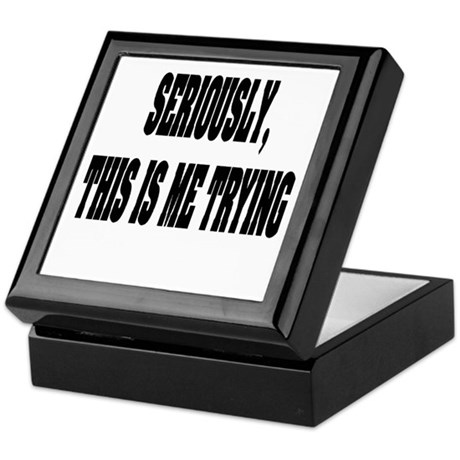 """Seriously, This Is Me Trying"" Keepsake Box"