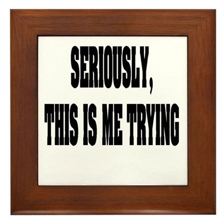 """Seriously, This Is Me Trying"" Framed Tile"