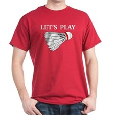 Let's Play Badminton T-Shirt