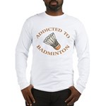 Addicted To Badminton Long Sleeve T-Shirt