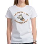 Addicted To Badminton Women's T-Shirt